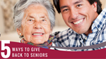 5 Ways to Give Back to Seniors
