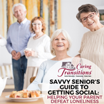 Savvy Senior's Guide to Getting Social: Helping Your Parents Defeat Loneliness