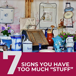 "7 Signs You Have Too Much ""Stuff"""