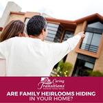 Are Family Heirlooms Hiding In Your Home?