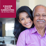 3 Major Ways Caregiving Is Evolving