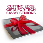 Cutting Edge Gifts for Tech Savvy Seniors