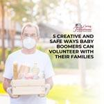 5 Creative and Safe Ways Baby Boomers Can Volunteer with Their Families